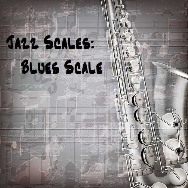 Jazz Scales The Blues Scale
